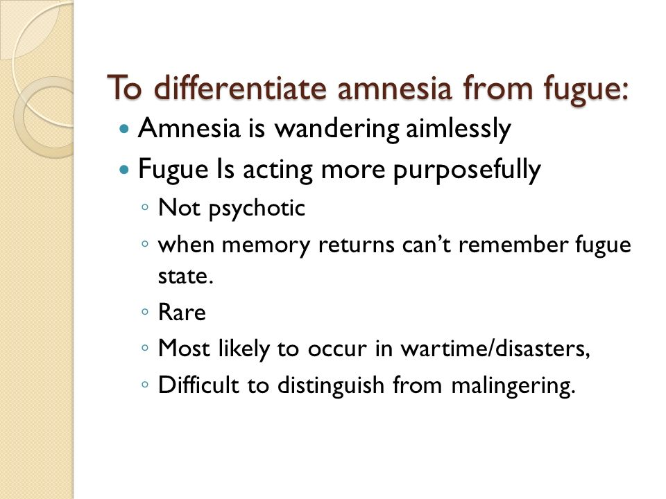 To differentiate amnesia from fugue: