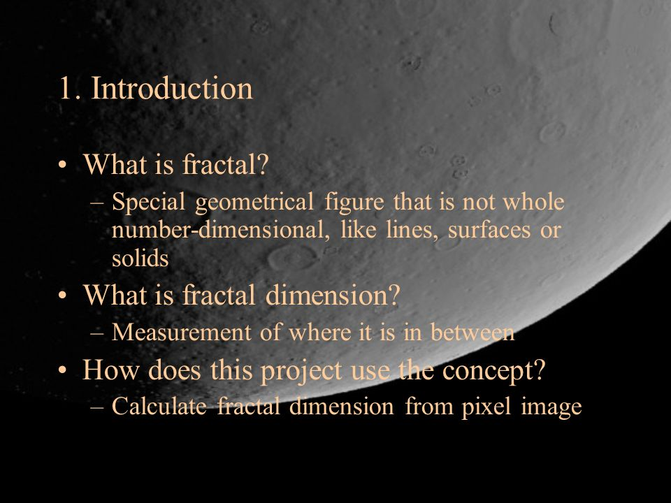1. Introduction What is fractal What is fractal dimension