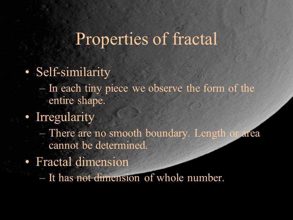 Properties of fractal Self-similarity Irregularity Fractal dimension