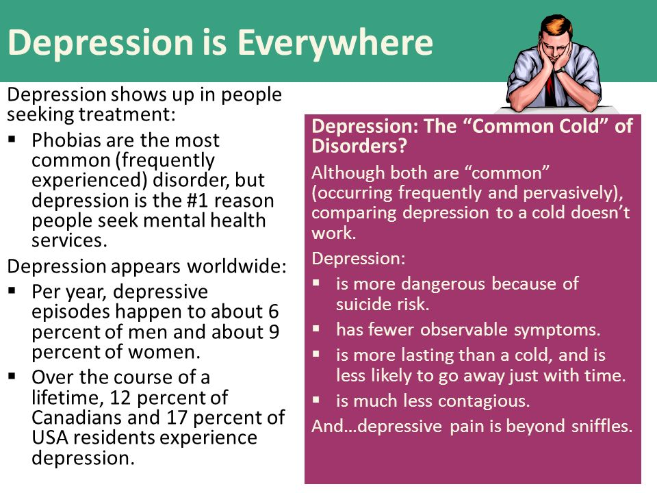 depression which is the common cold of the mental health problems The problem of depression depression is so prevalent that it has been referred  to as the common cold of mental illness (turnbull, 1991) however, unlike the.