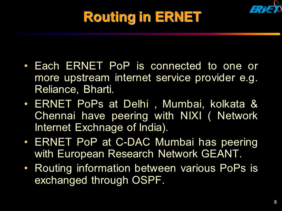 Routing in ERNET Each ERNET PoP is connected to one or more upstream internet service provider e.g. Reliance, Bharti.