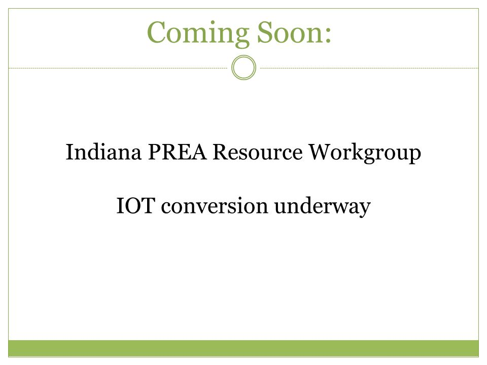 Indiana PREA Resource Workgroup IOT conversion underway