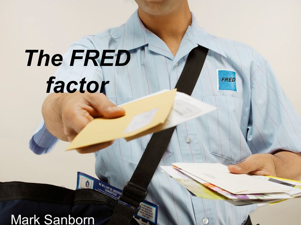The FRED factor FRED Mark Sanborn