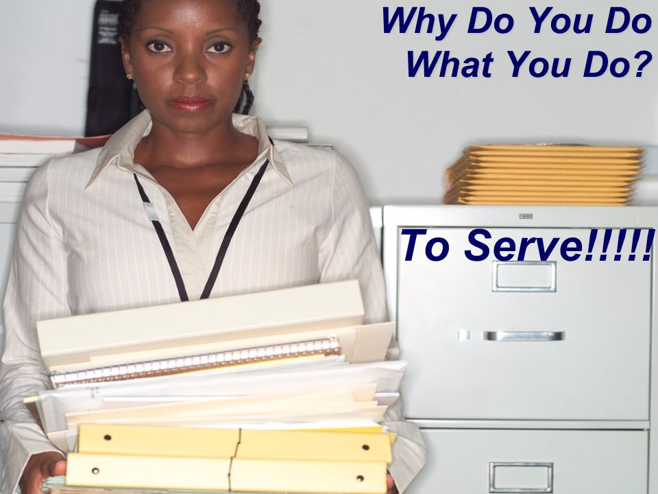 Why Do You Do What You Do To Serve!!!!!