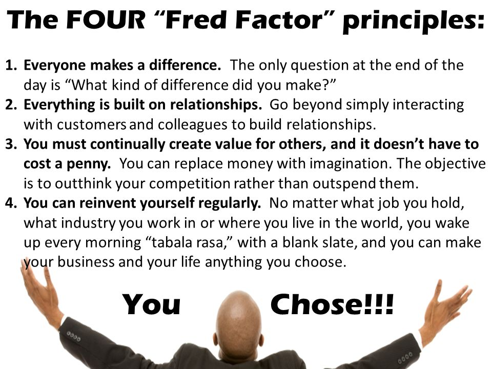 The FOUR Fred Factor principles:
