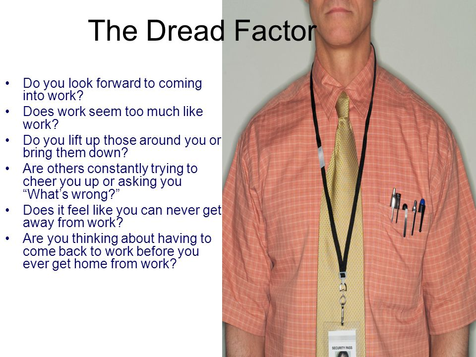 The Dread Factor Do you look forward to coming into work