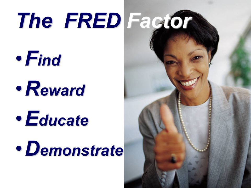 The FRED Factor Find Reward Educate Demonstrate