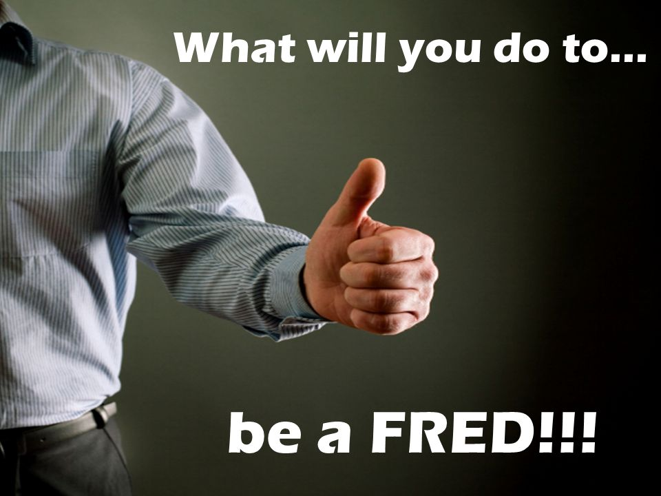 What will you do to… be a FRED!!!