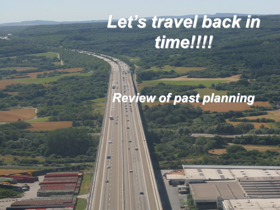 Let's travel back in time!!!! Review of past planning