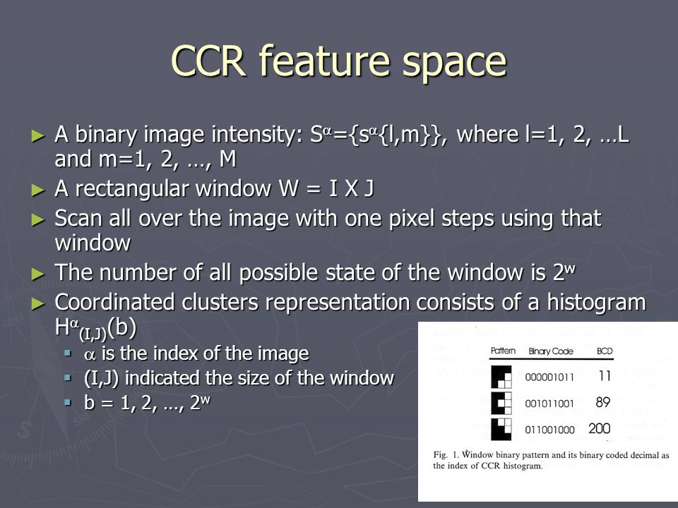 CCR feature space A binary image intensity: Sa={sa{l,m}}, where l=1, 2, …L and m=1, 2, …, M. A rectangular window W = I X J.