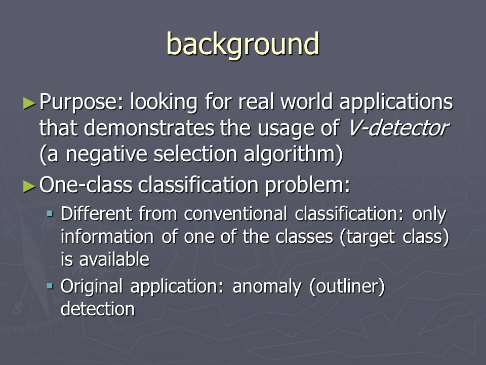 background Purpose: looking for real world applications that demonstrates the usage of V-detector (a negative selection algorithm)