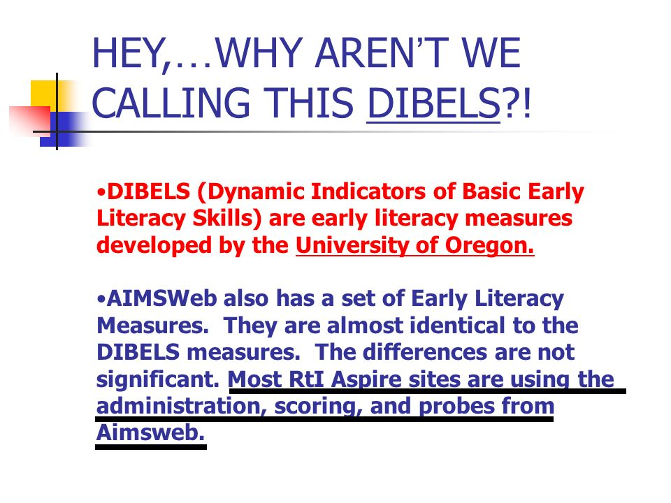 HEY,…WHY AREN'T WE CALLING THIS DIBELS !