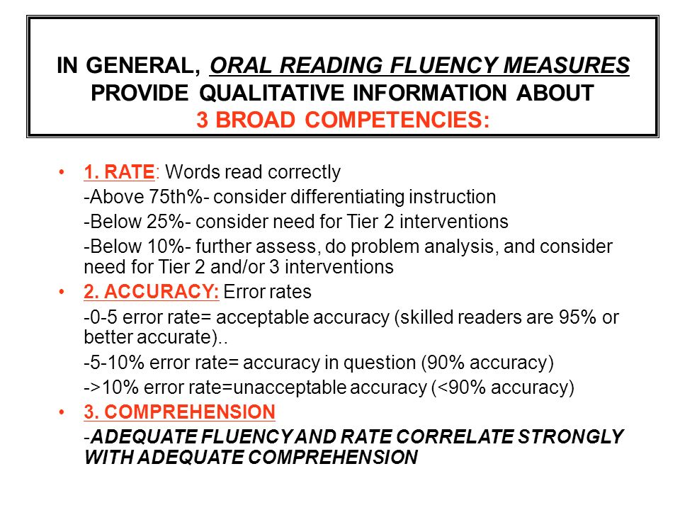 IN GENERAL, ORAL READING FLUENCY MEASURES PROVIDE QUALITATIVE INFORMATION ABOUT 3 BROAD COMPETENCIES: