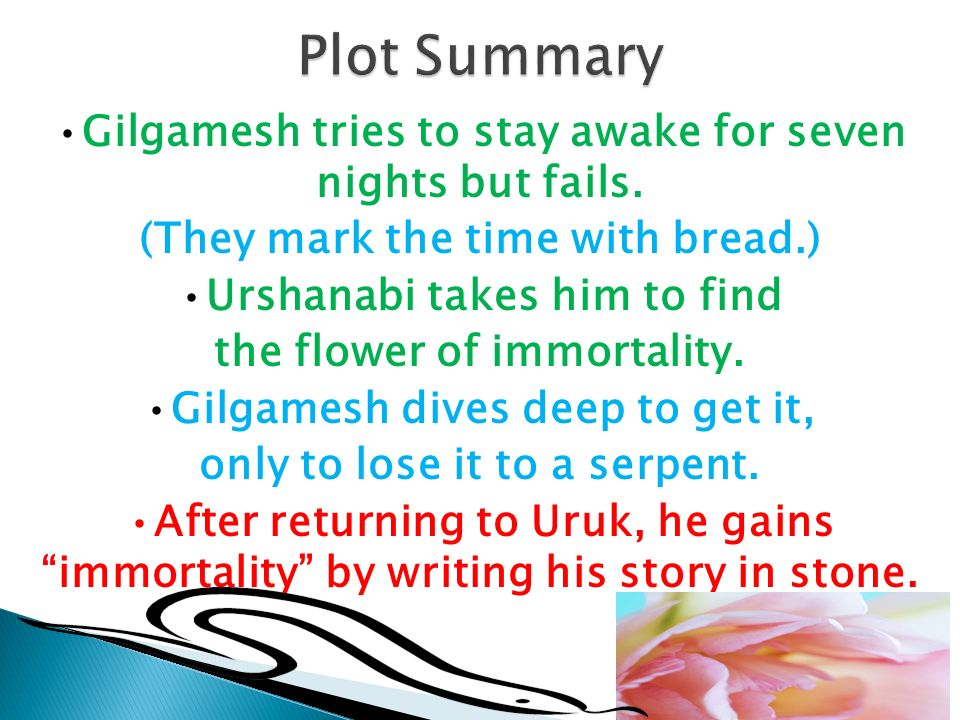 a plot summary of the poem the epic of gilgamesh Free summary and analysis of the events in sinleqqiunninni's the epic of   home / literature / the epic of gilgamesh / brief summary  gilgamesh, the  son of a man and a goddess, is king of the ancient sumerian  when they reach  it, gilgamesh boasts about the city's architecture, echoing the opening of the  poem.