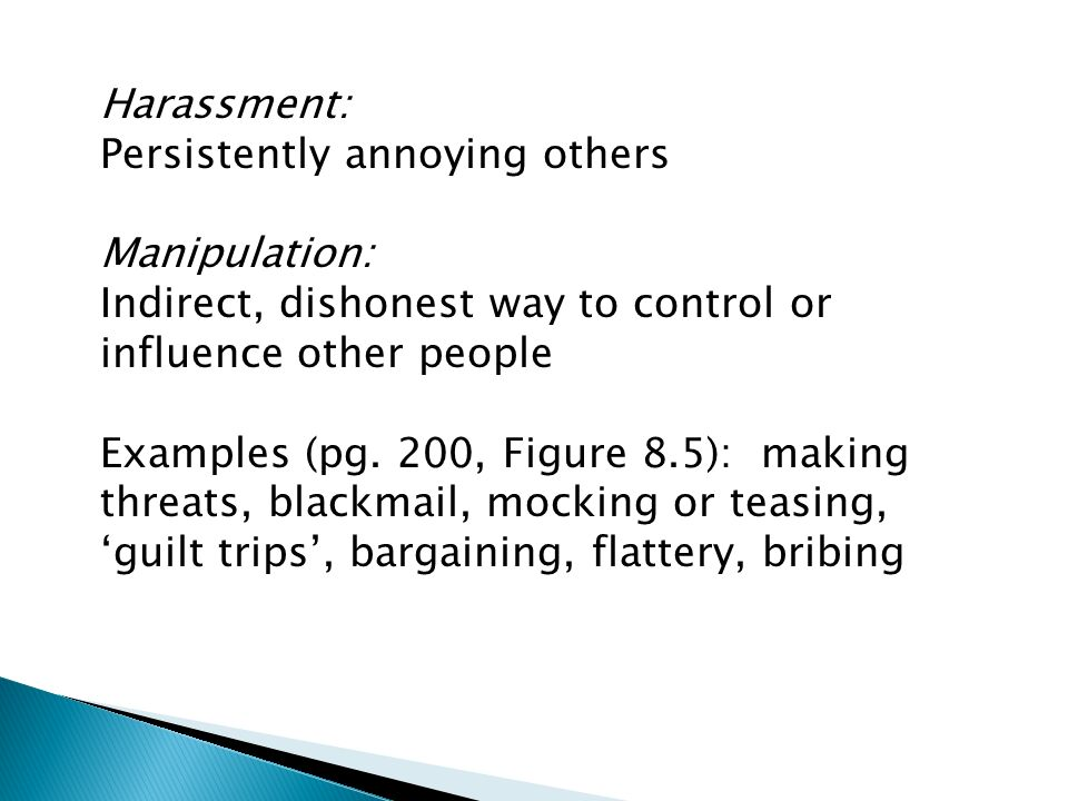 Harassment: Persistently annoying others. Manipulation: Indirect, dishonest way to control or influence other people.