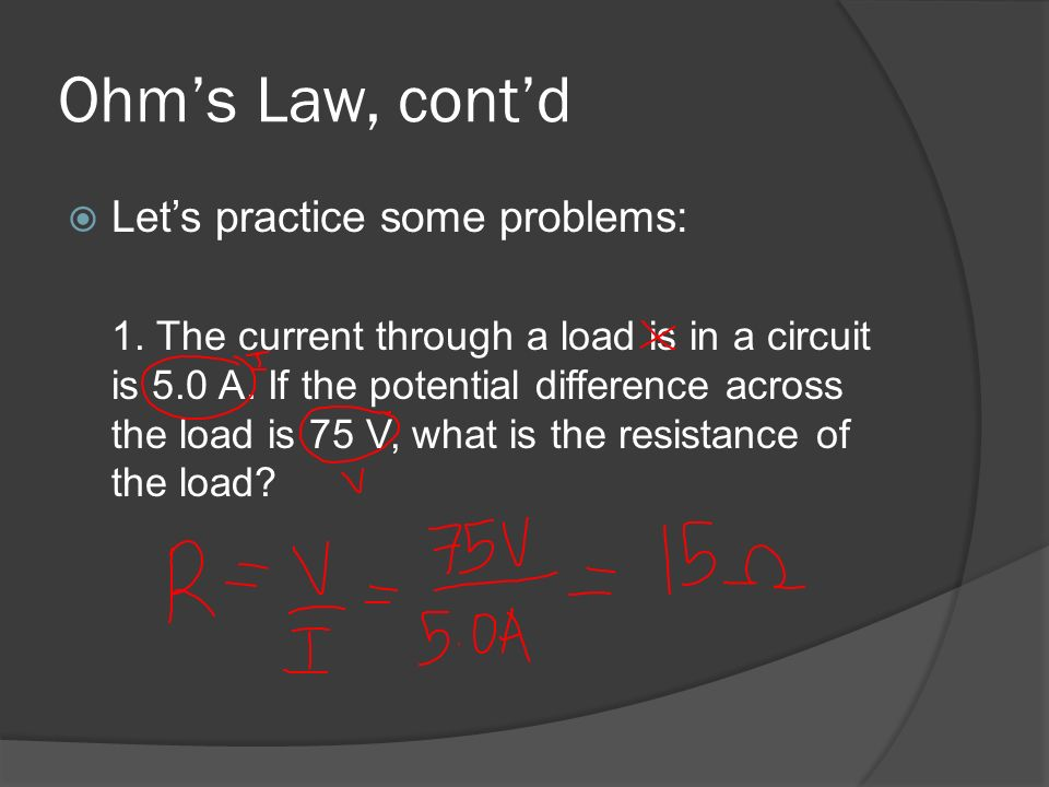 Ohm's Law, cont'd Let's practice some problems:
