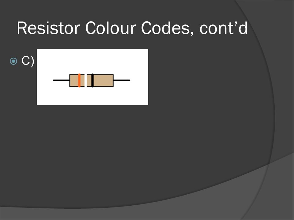 Resistor Colour Codes, cont'd