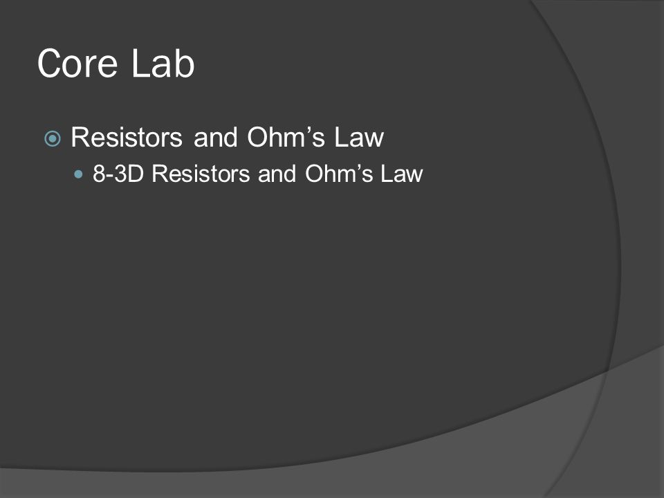 Core Lab Resistors and Ohm's Law 8-3D Resistors and Ohm's Law