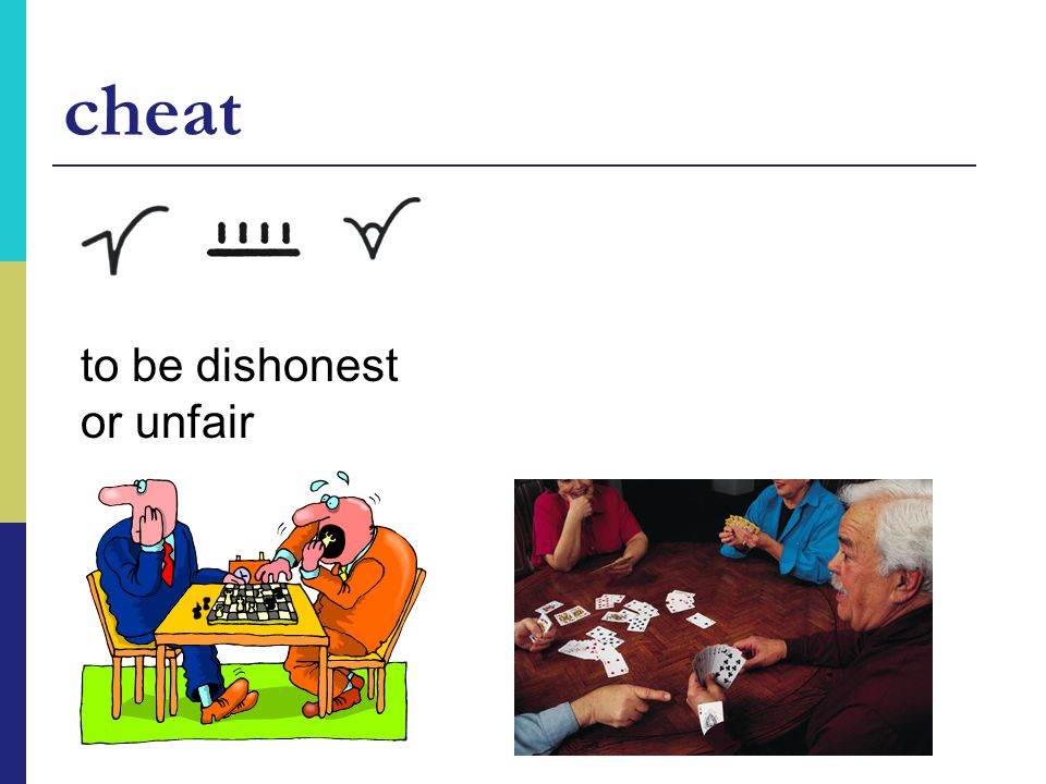 cheat to be dishonest or unfair