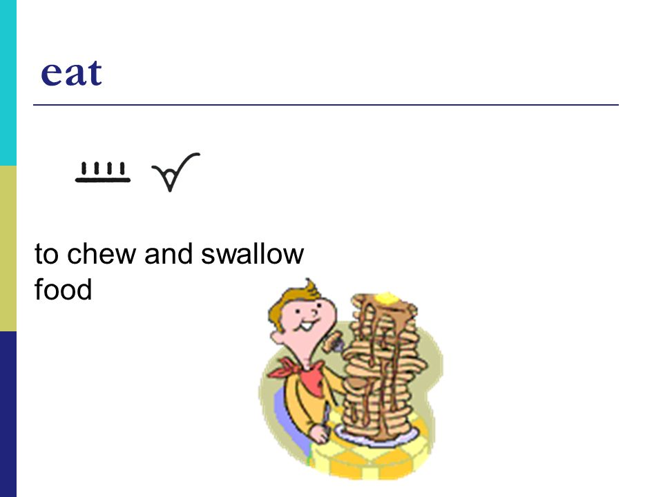 eat to chew and swallow food