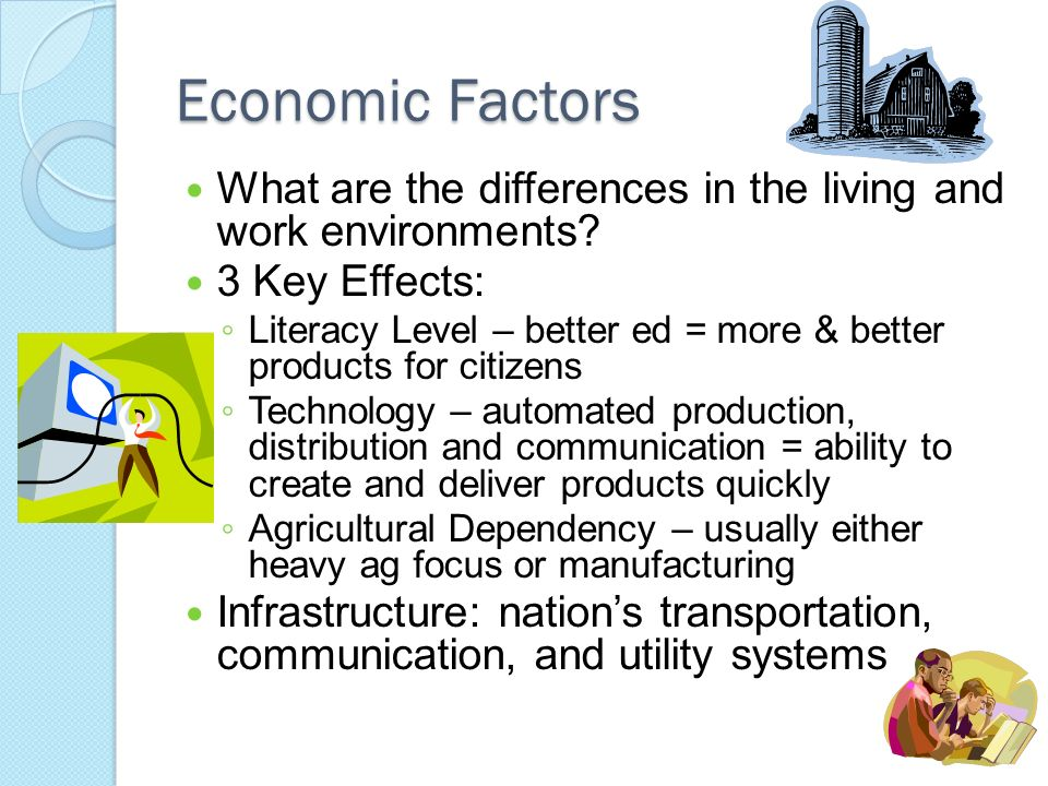 Economic Factors What are the differences in the living and work environments 3 Key Effects: