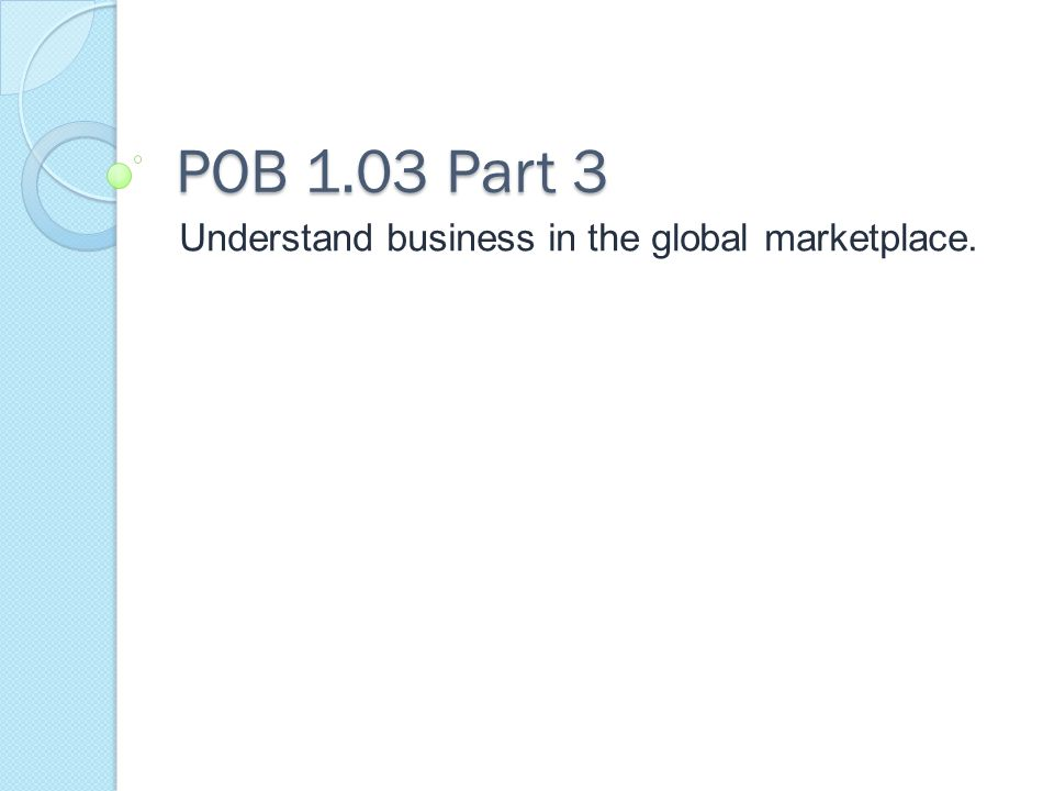 Understand business in the global marketplace.