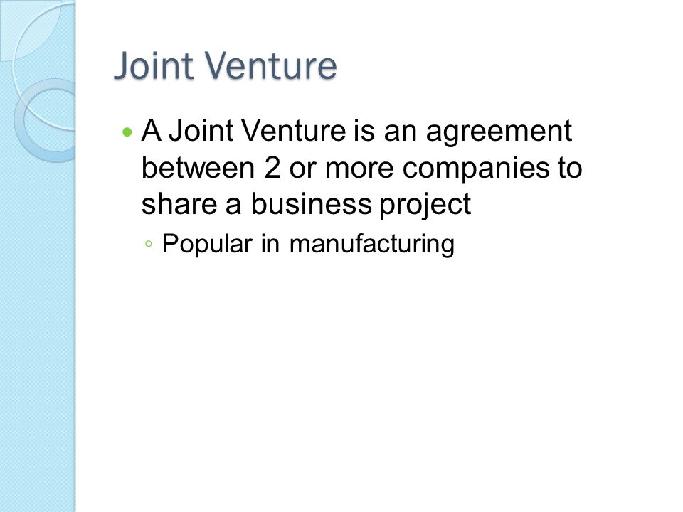 Joint Venture A Joint Venture is an agreement between 2 or more companies to share a business project.