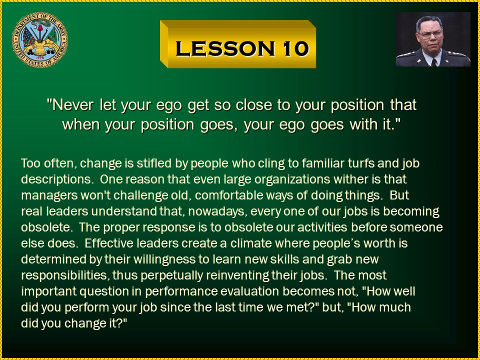 LESSON 10 Never let your ego get so close to your position that