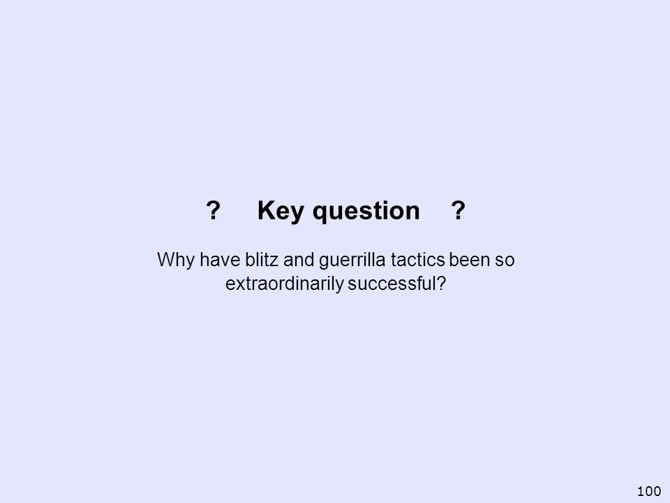 Key question . Why have blitz and guerrilla tactics been so extraordinarily successful.