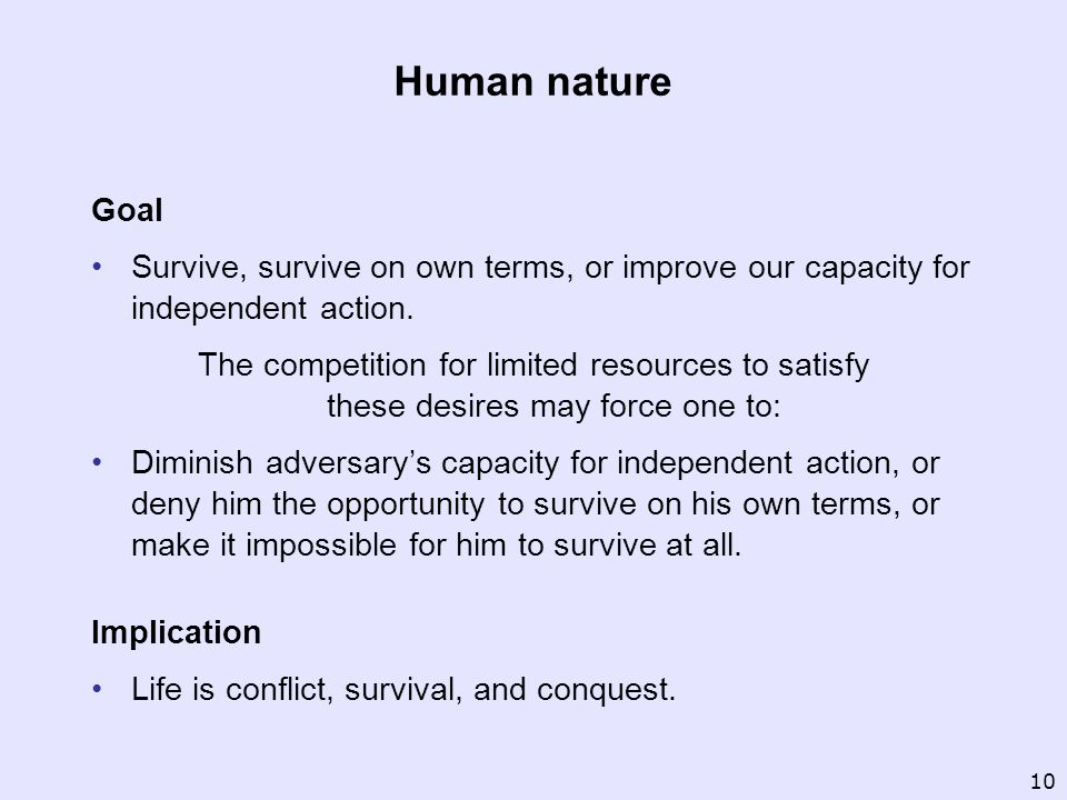 Human nature Goal. Survive, survive on own terms, or improve our capacity for independent action.
