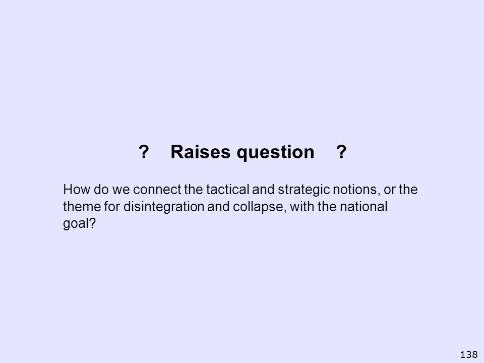 Raises question How do we connect the tactical and strategic notions, or the theme for disintegration and collapse, with the national goal