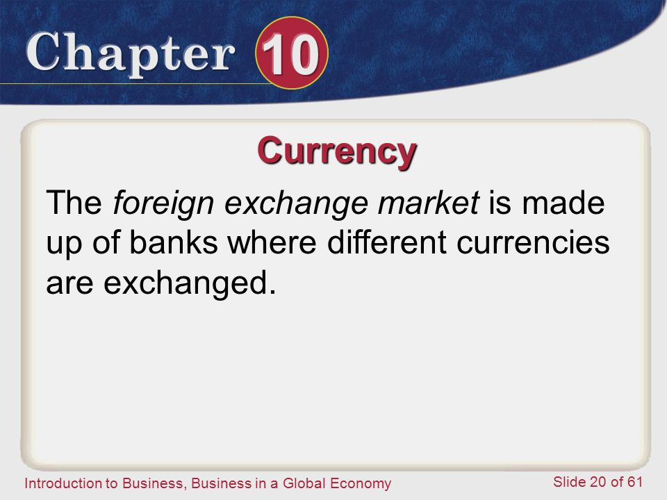 Currency The foreign exchange market is made up of banks where different currencies are exchanged.