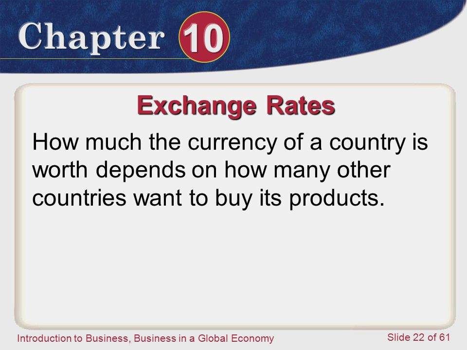 Exchange Rates How much the currency of a country is worth depends on how many other countries want to buy its products.