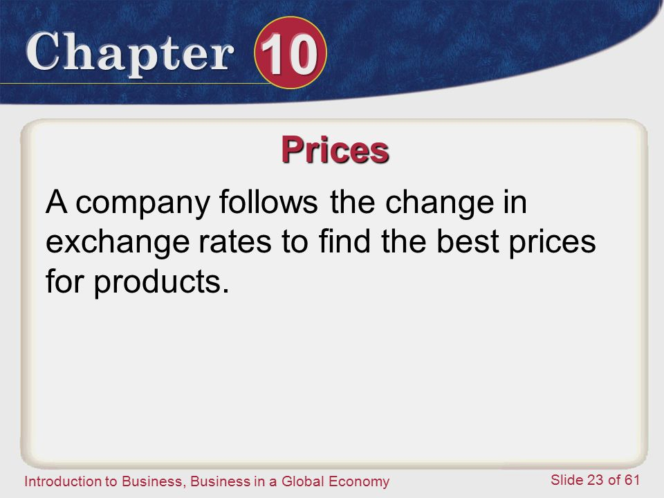 Prices A company follows the change in exchange rates to find the best prices for products.