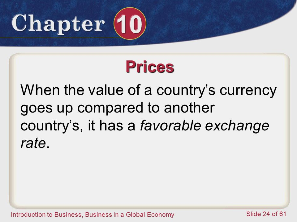 Prices When the value of a country's currency goes up compared to another country's, it has a favorable exchange rate.