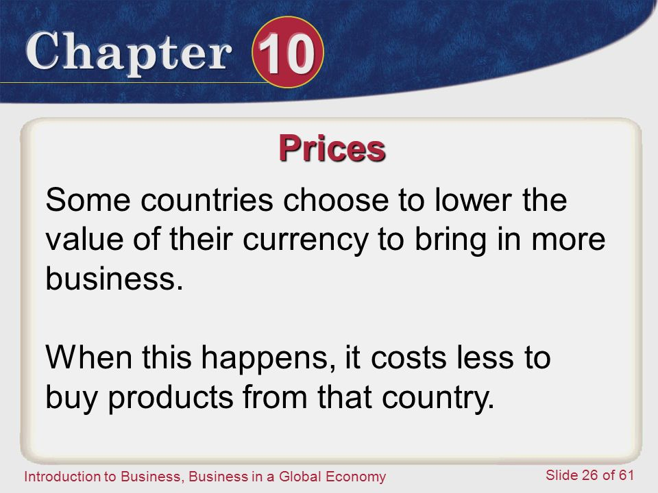 Prices Some countries choose to lower the value of their currency to bring in more business.