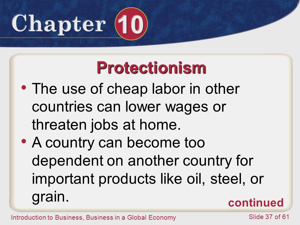 Protectionism The use of cheap labor in other countries can lower wages or threaten jobs at home.