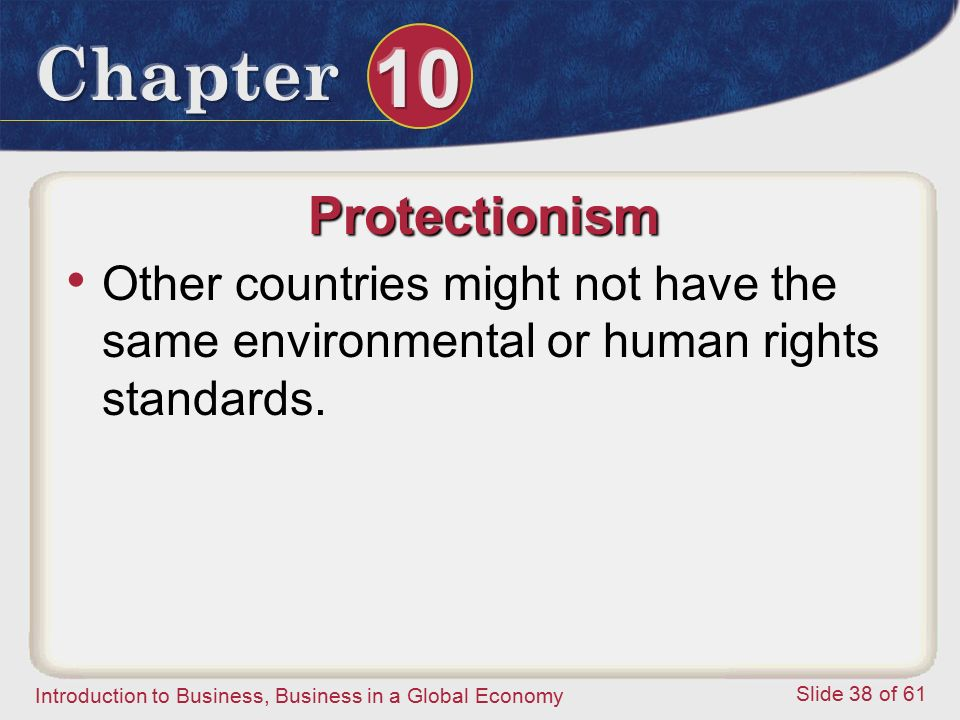 Protectionism Other countries might not have the same environmental or human rights standards.