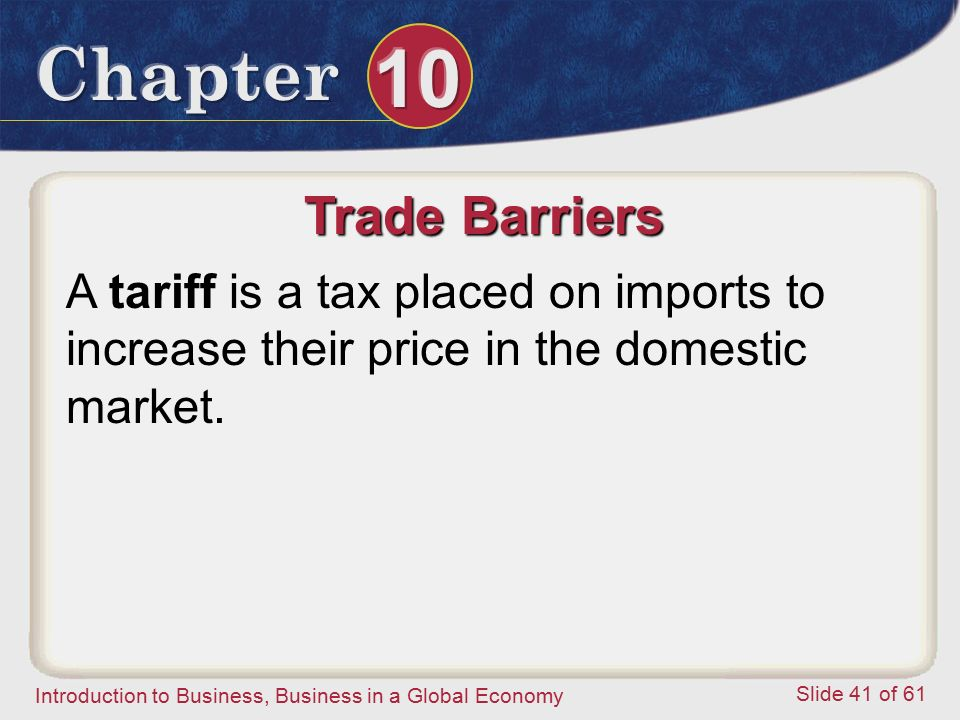 Trade Barriers A tariff is a tax placed on imports to increase their price in the domestic market.