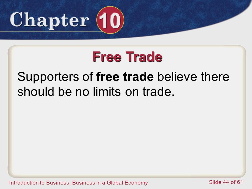 Free Trade Supporters of free trade believe there should be no limits on trade.