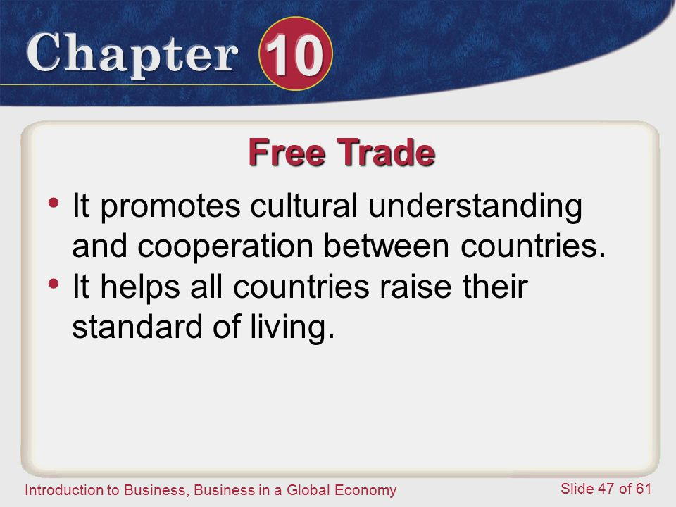 Free Trade It promotes cultural understanding and cooperation between countries.