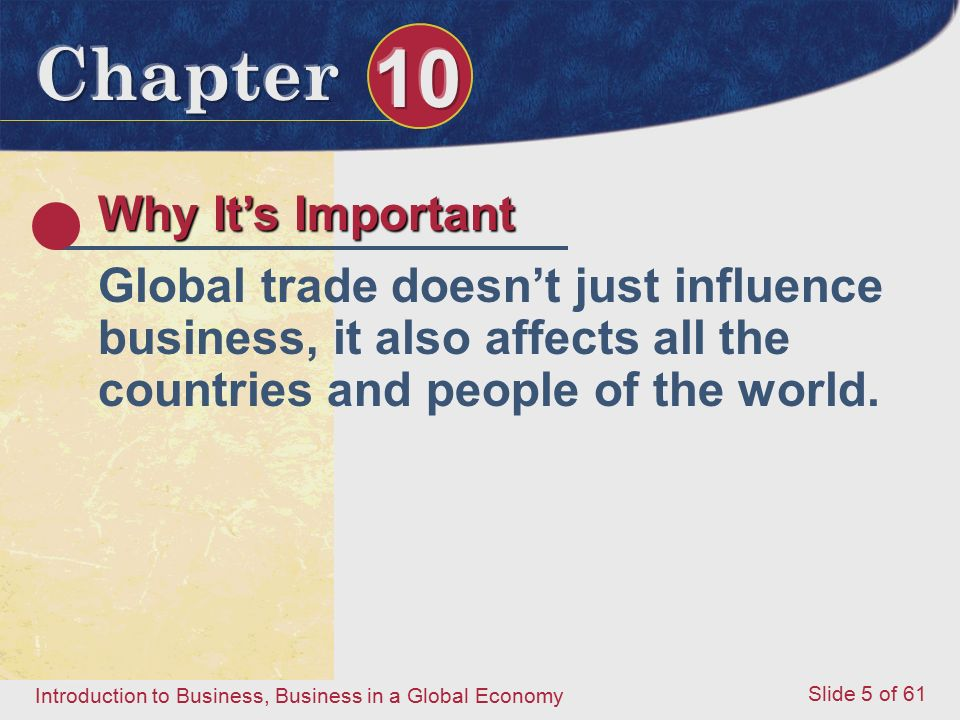 Why It's Important Global trade doesn't just influence business, it also affects all the countries and people of the world.