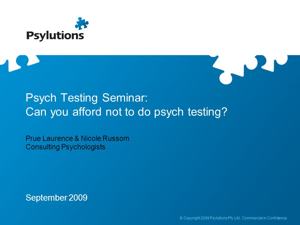 Psych Testing Seminar: Can you afford not to do psych testing