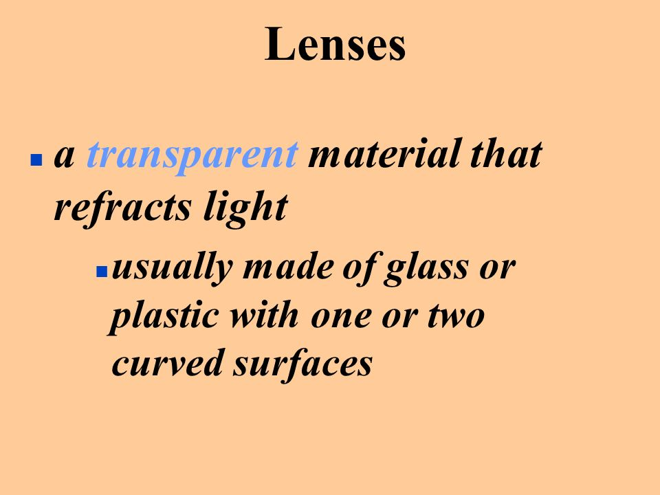 Lenses a transparent material that refracts light