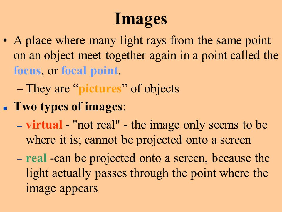 Images A place where many light rays from the same point on an object meet together again in a point called the focus, or focal point.