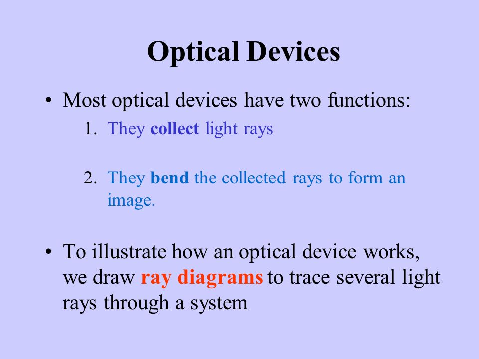 Optical Devices Most optical devices have two functions: