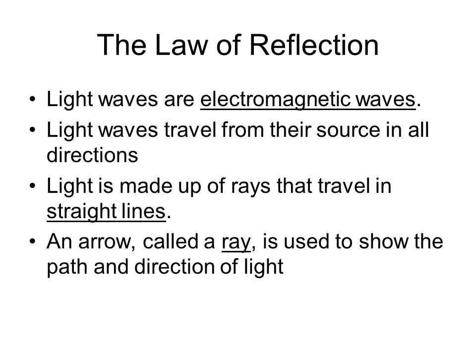 The Law of Reflection Light waves are electromagnetic waves.
