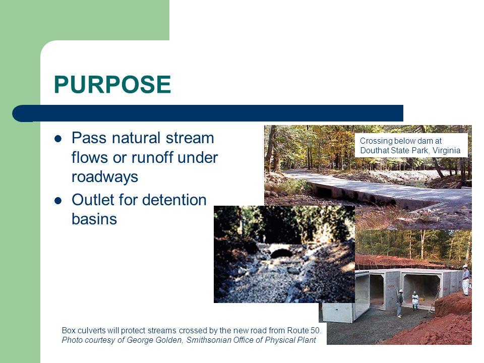PURPOSE Pass natural stream flows or runoff under roadways