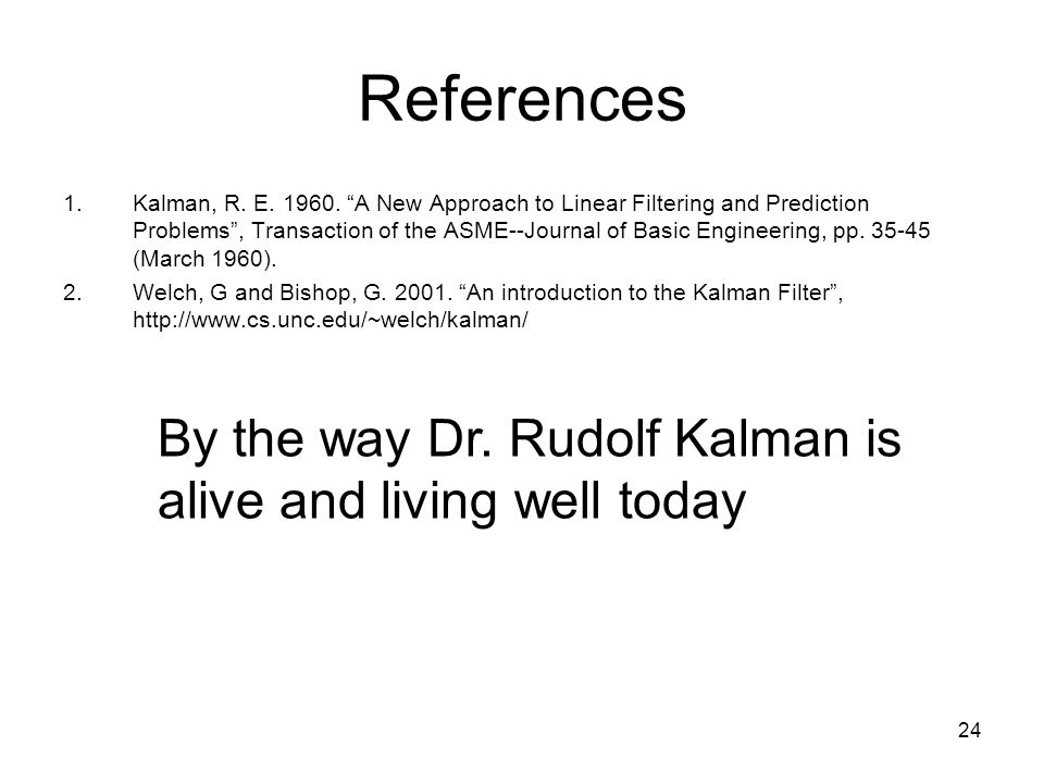 References By the way Dr. Rudolf Kalman is alive and living well today