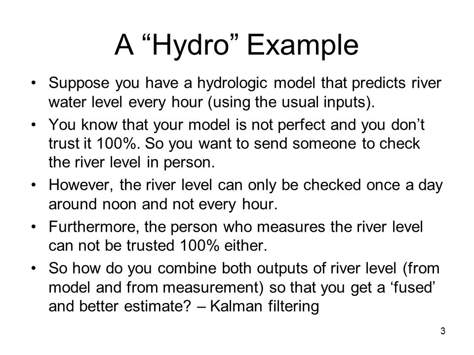 A Hydro Example Suppose you have a hydrologic model that predicts river water level every hour (using the usual inputs).